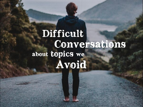 Difficult Conversations About Topics We Avoid