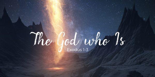 The God Who Is: Exodus 1-3