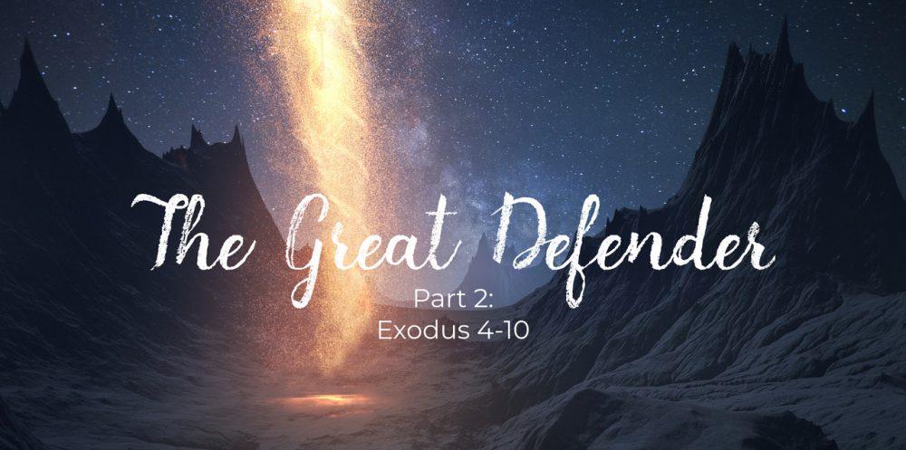 The Great Defender: Exodus 4-10